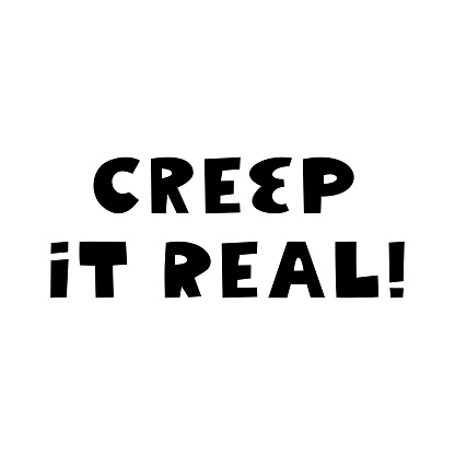Creep it real. Halloween quote. Cute hand drawn lettering in modern scandinavian style. Isolated on a white background. Vector stock illustration.