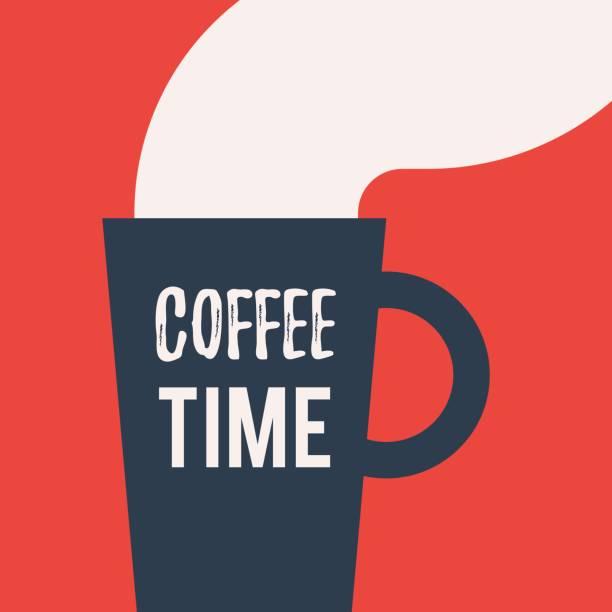ilustrações de stock, clip art, desenhos animados e ícones de cup with lettering coffee time - pausa para café