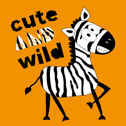 Cute And Wild- funny slogan with smiley zebra isolated on orange color backround.