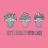 Three cute cup cakes doodle vector illustration with icing, cream, hearts, swirls, curls and decorations with the words let's celebrate with cake!