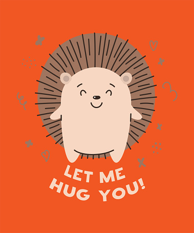 Cute hedgehog smiling. Text Let me hug you. Animal kingdom set. Super-kawaii and adorable animals. Cartoon character and lettering. Flat illustration for kid's poster, t-shirt and other art.