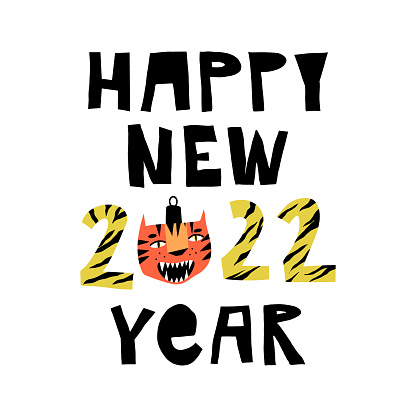 Cute tiger bauble, the symbol the incoming year, and hand lettering Happy New 2022 Year with tiger stripes animal print. Holidays modern and funny greeting card. Cartoon vector illustration.