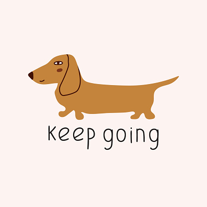Dachshund with phrase - keep going.