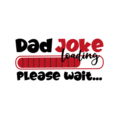 Dad Joke Loading, please wait... - Funny phrase for Father.