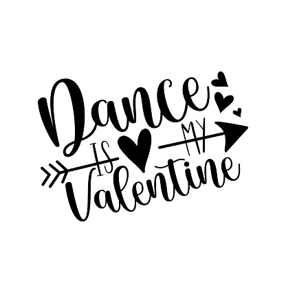 Dance is my valentine - funny phrase for Valentines day.