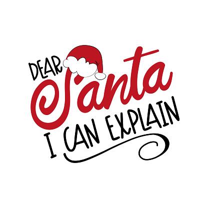 Dear Santa I Can Explain- funny phrase for Christmas.