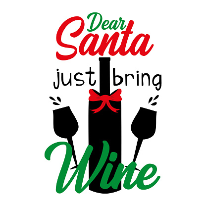 Dear Santa just bring wine, funny Christmas  text with glasses and bottle silhouette.