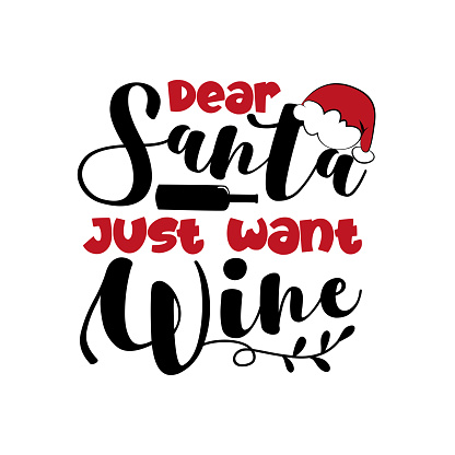Dear Santa Just Want Wine- funny Christmas phrase with Santa's cap and bottle