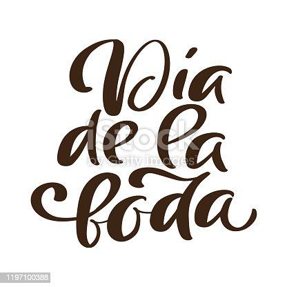 istock Dia de la boda Spanish calligraphic text wedding day. Handwritting vector Spanish phrase. Stylish, modern calligraphy for design of brochure, poster, banner, invitation 1197100388