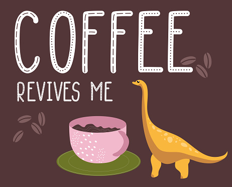 Dino quote.Coffee revives me phrase.Hand drawn dinosaur. Diplodocus with huge cup.Lettering and reptile.Cute sketch Jurassic animals.