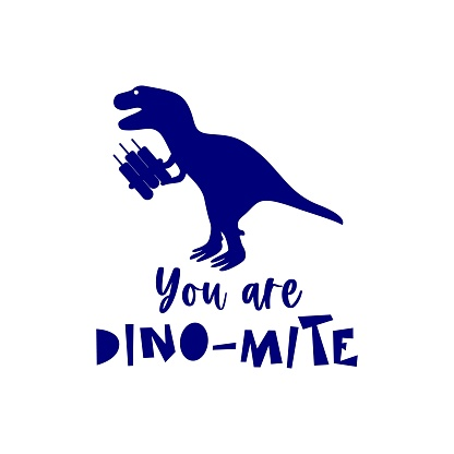 Dinosaur silhouette with dynamite, funny quote You are Dino-mite. For t shirt design, poster, banner.