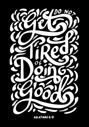 Do Not Get Tired Of Doing Good