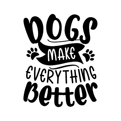 Dogs make everything better- positive typography with paw prints.