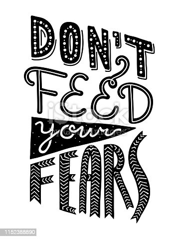 Black and white hand lettering quote Don't Feed Your Fears in vertical layout. Anxiety, phobia concept. Usable as silkscreen T-shirt, mug, tote bag print. Suitable for poster or card.