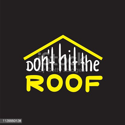 Don't hit the roof - funny inspire and motivational quote. Hand drawn beautiful lettering. Print for inspirational poster, t-shirt, bag, cups, card, flyer, sticker, badge. English idiom, proverb