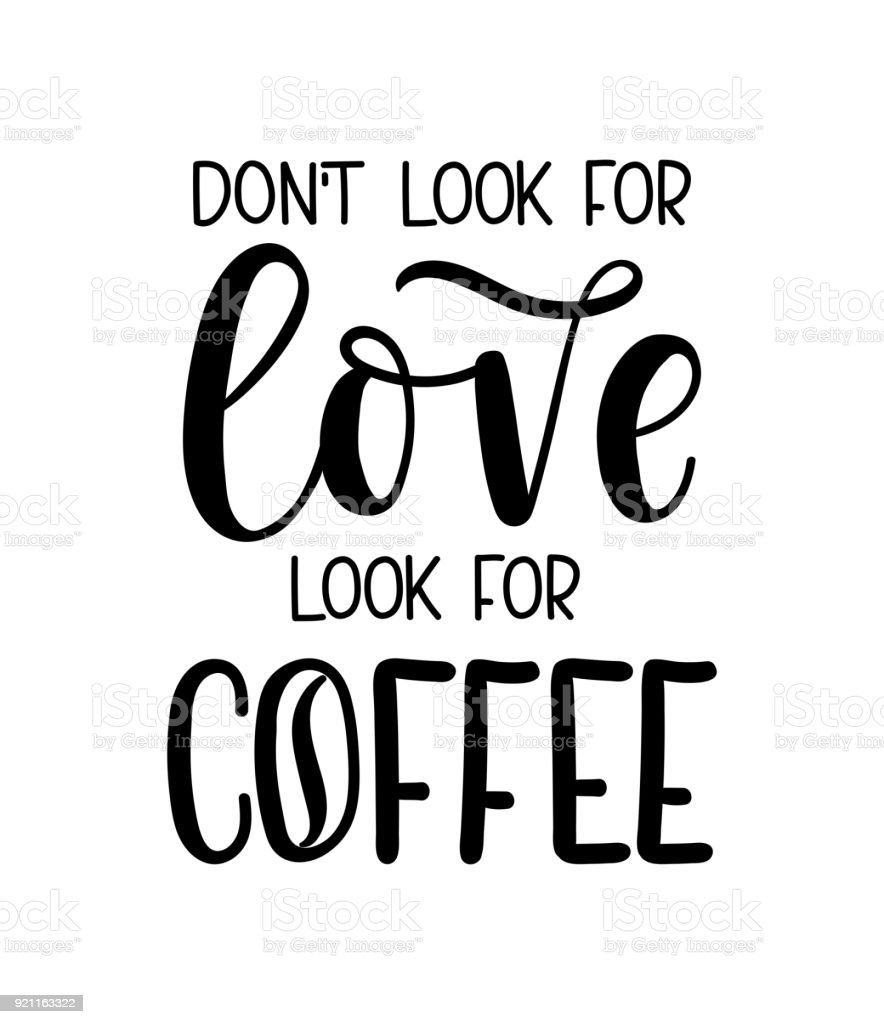At T Stock Price Quote: Dont Look For Love Look For Coffee Lettering Inscription