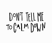 Dont tell me to calm down t-shirt quote lettering.