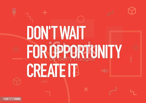 Don't Wait for Opportunity, Create it. Inspiring Creative Motivation Quote Poster Template. Vector Typography - Illustration