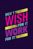 Don`t Wish For It Work For It. Inspiring quote Banner