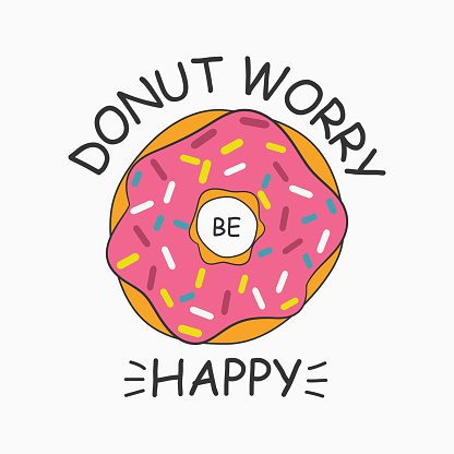 """Don't worry be happy. Donut print for t-shirt, card, poster with slogan """"donut worry be happy"""". Vector illustration."""