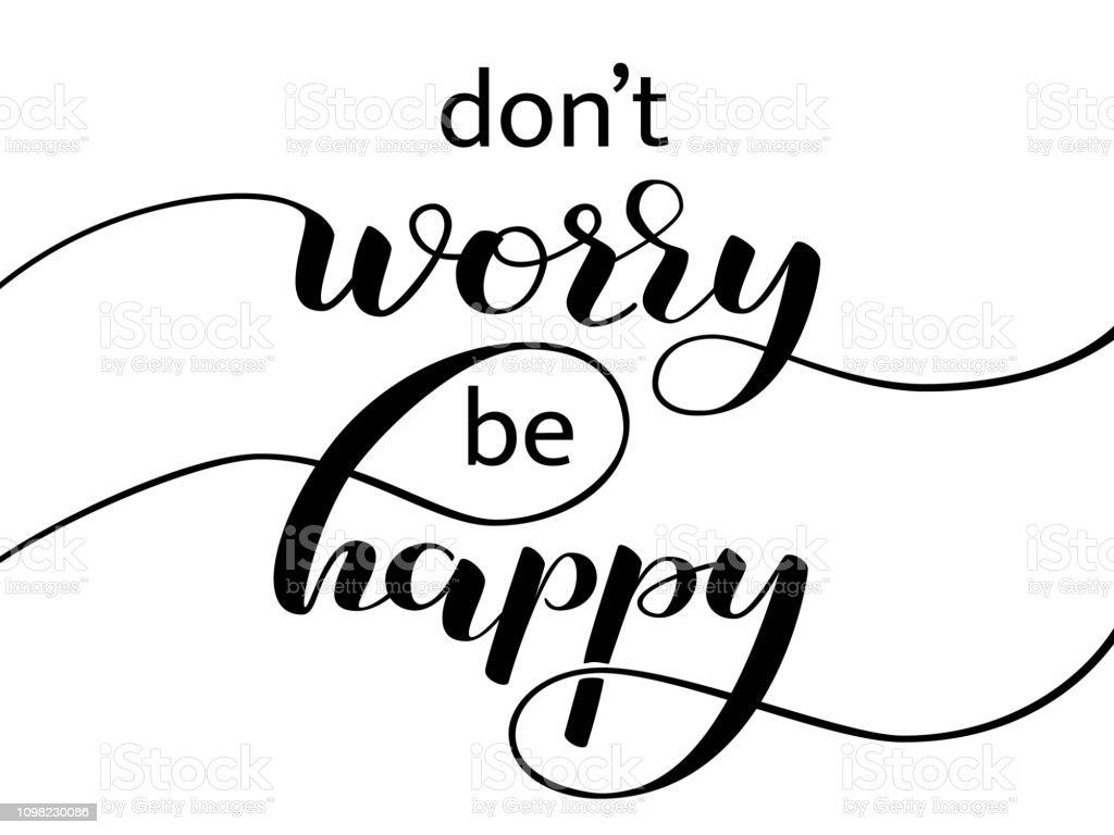 Dont Worry Be Happy Lettering Vector Illustration - Immagini vettoriali  stock e altre immagini di Calligrafia - iStock