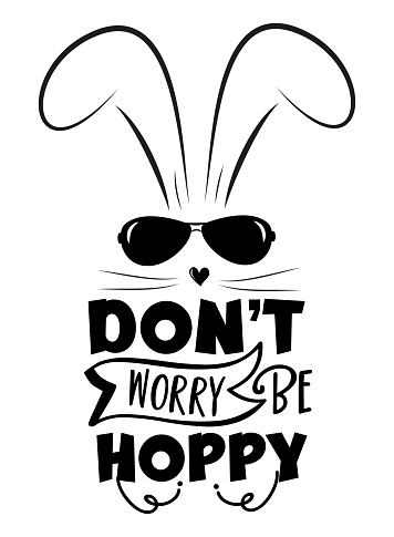 Don't worry be hoppy - funny slogan with cool bunny for Easter.