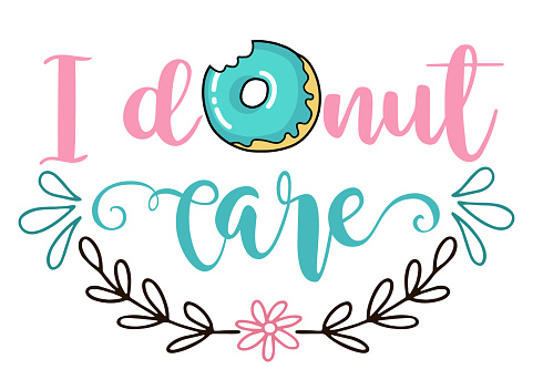 I donut care. Donut funny quote. Doughnut vector poster