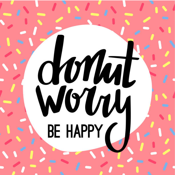 Donut Worry Be Happy Funny Greeting Card Donut Worry Be Happy Funny Greeting Card. Hand Lettered Phrase on Pink Doughnut Glaze. Creative Quote for Cards, Banners, Posters or Motivation Wallpapers. candy patterns stock illustrations