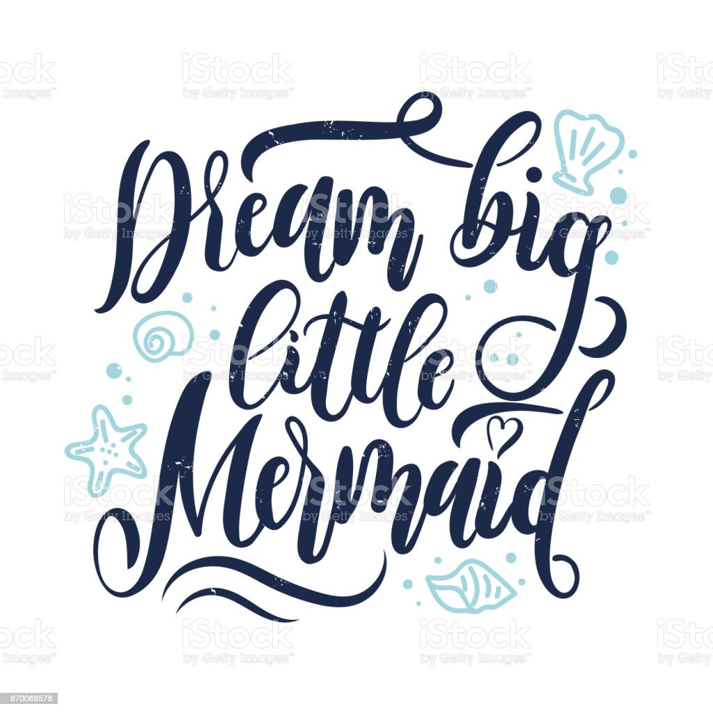 Dream Big Little Mermaid Hand Drawn Inspirational Quote. Royalty Free Dream  Big Little Mermaid