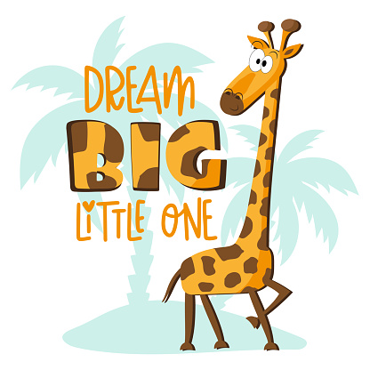 Dream Big Little One - motivational slogan with cute cartoon giraffe and island in isolated white background.