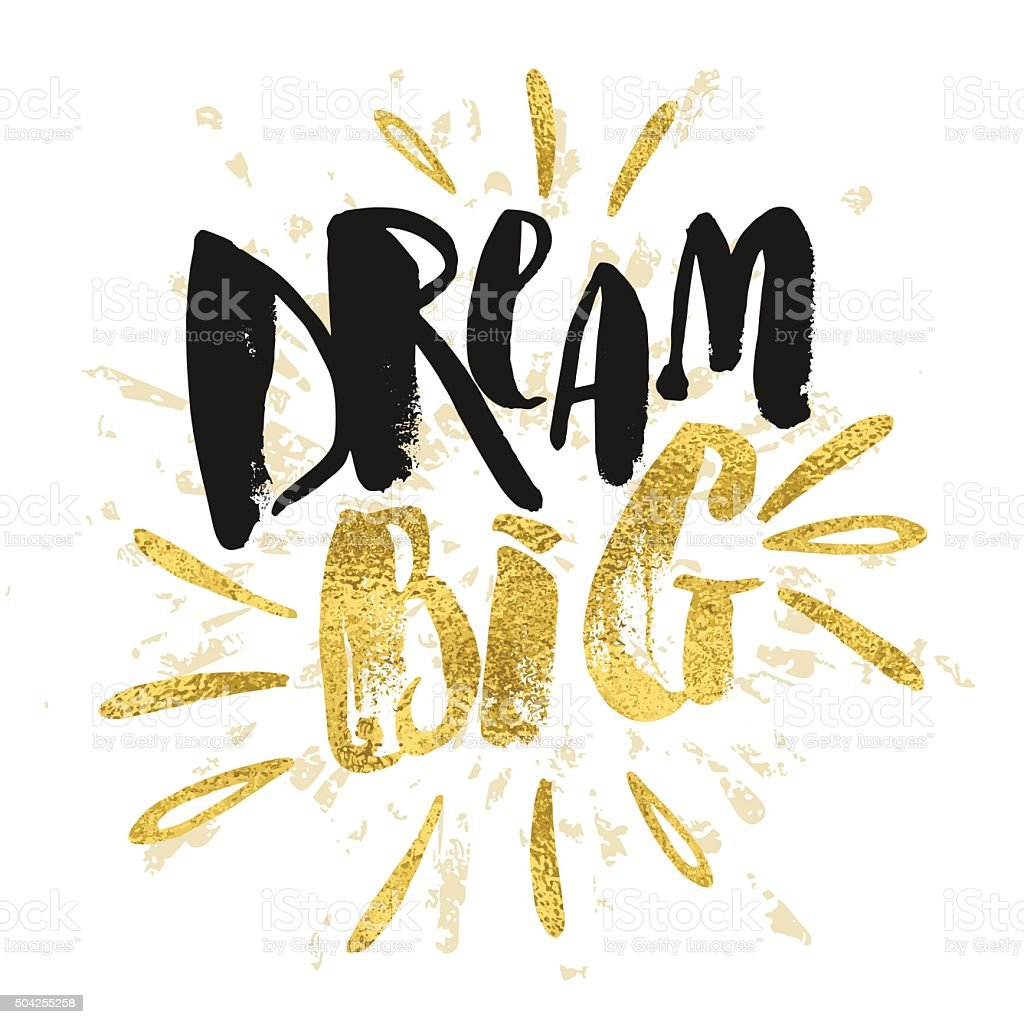 Dream big work hard. Concept hand lettering motivation gold glit vector art illustration