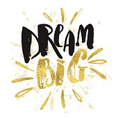 Dream big work hard. Concept hand lettering motivation gold glit
