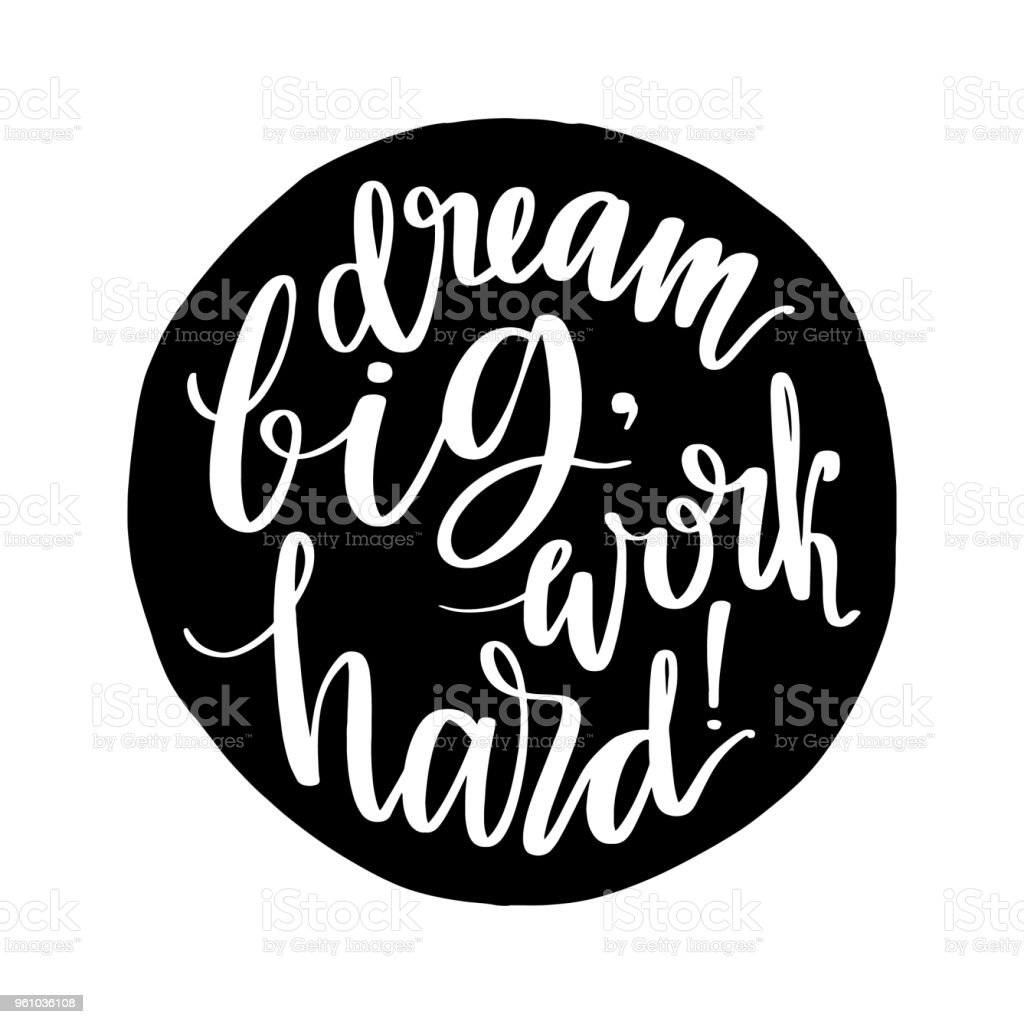 Dream Big Work Hard Words Hand Drawn Creative Calligraphy And Brush Pen Lettering In