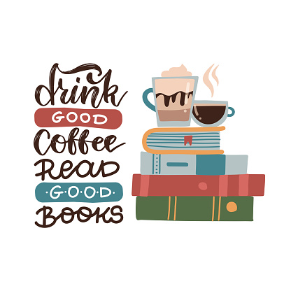 Drink good coffee, read good books - lettering quote. Vector flat illustration with books stack and coffee cups. Motivation quote