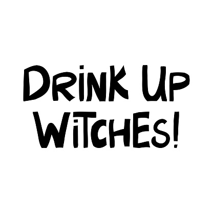 Drink up witches. Halloween quote. Cute hand drawn lettering in modern scandinavian style. Isolated on white background. Vector stock illustration.