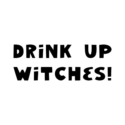 Drink up witches. Halloween quote. Cute hand drawn lettering in modern scandinavian style. Isolated on a white background. Vector stock illustration.