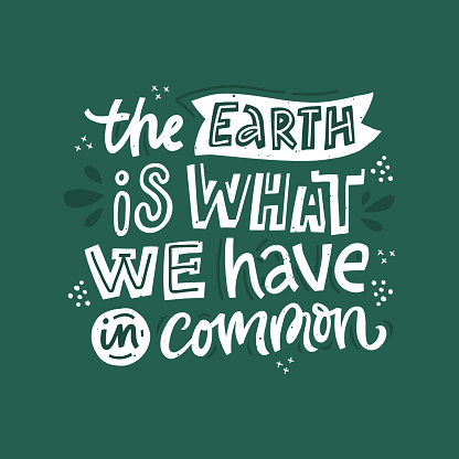 Earth day slogan scandinavian style vector illustration. Earth is what we have in common hand drawn lettering. Decorative tshirt, banner typography. Environment preservation campaign message