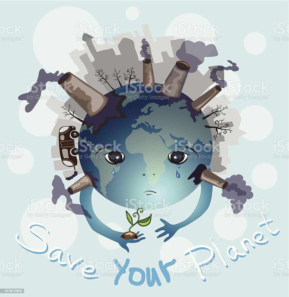 Earth is crying. Save your planet vector art illustration