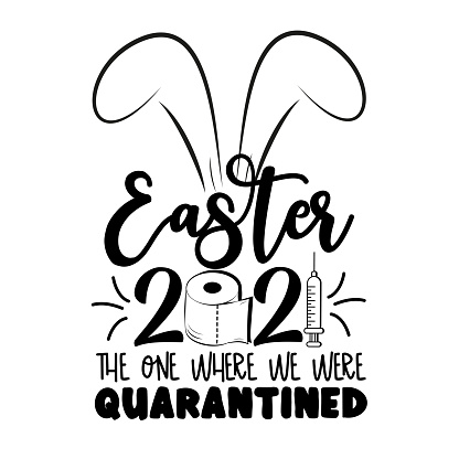 Easter 2021 the one we where we were quarantined- funny phrase  Easter in covid-19 pandemic self isolated period.