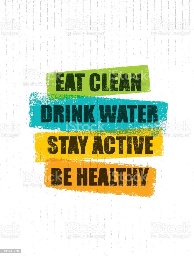 Manger propre. Boire de l'eau. Rester actif. Être en bonne santé. Modèle de citation inspirante Motivation créative. Bannière de typographie vecteur - Illustration vectorielle