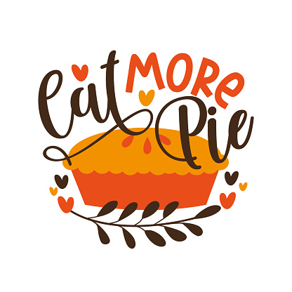 Eat More Pie - funny phrase for Thanksgiving , with pumpkin pie.