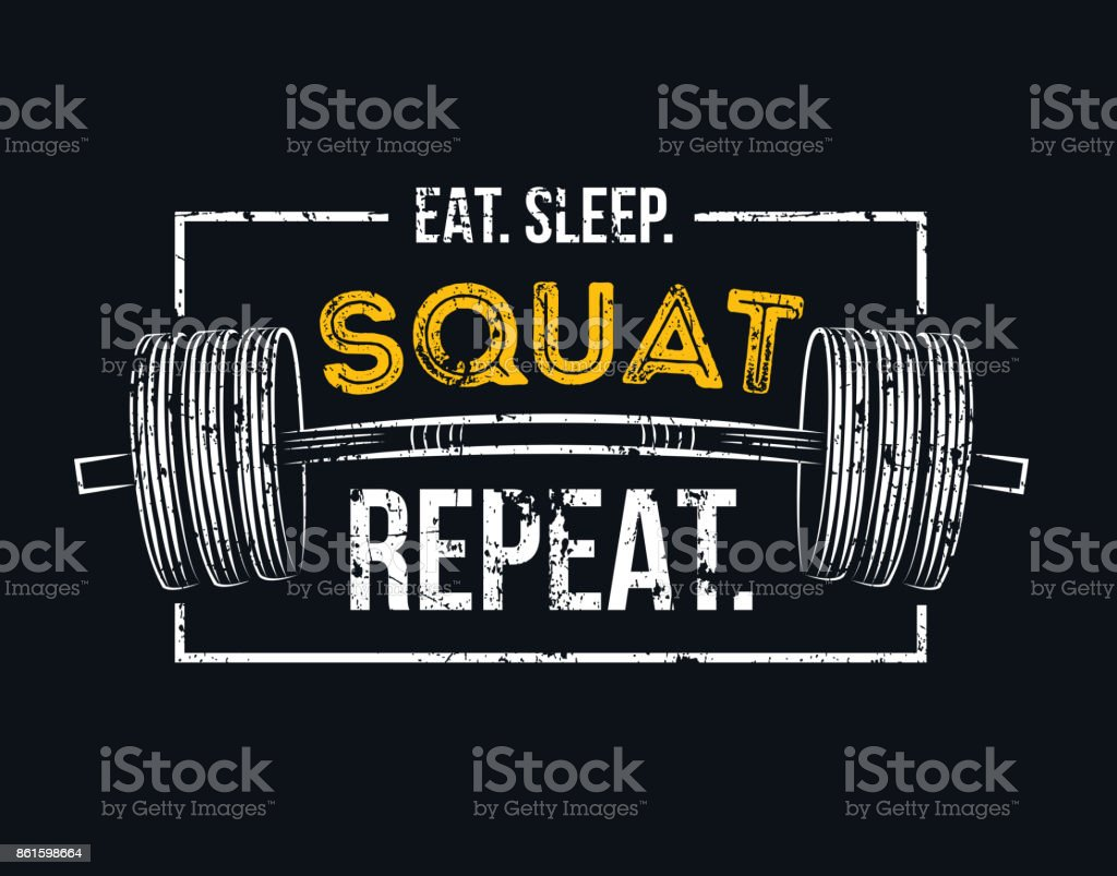 Eat sleep squat repeat. Gym motivational quote with grunge effect and barbell.