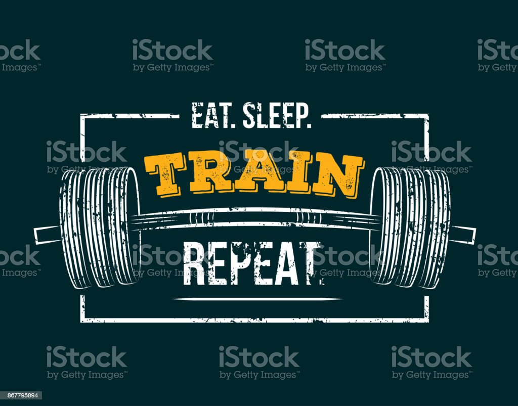 Eat sleep train repeat. Gym motivational quote with grunge effect and barbell. vector art illustration