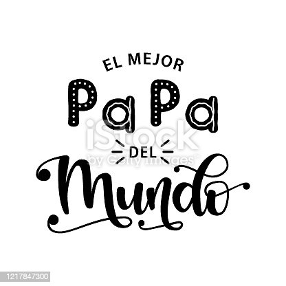 istock El Mejor Papa Del Mundo - celebration quote in Spanish. Vector illustration of hand drawn lettering typography for Fathers Day. Design for postcard, t-shirt, banner, poster. The best Dad in the world 1217847300