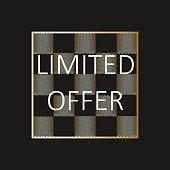 Elegant Limited offer with gold lines in black frame on darck background. Vector illustration.