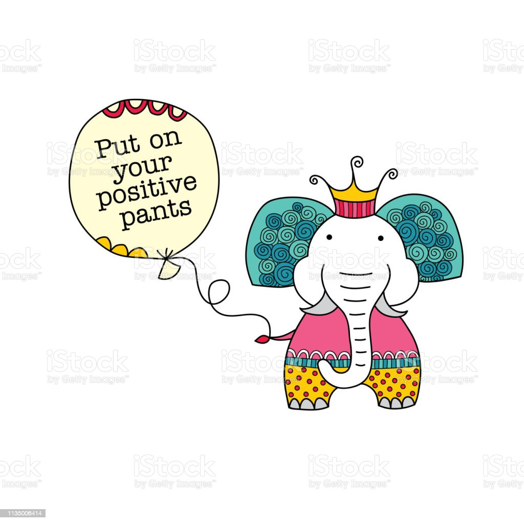 Elephant holding a balloon with Put on Your Positive Pants Quote Vector Illustration vector art illustration