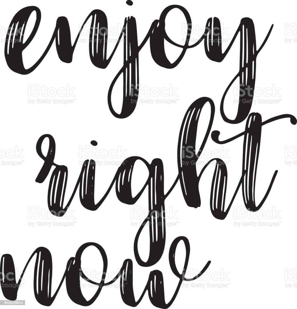enjoy right now inspiration quotes lettering calligraphy graphic