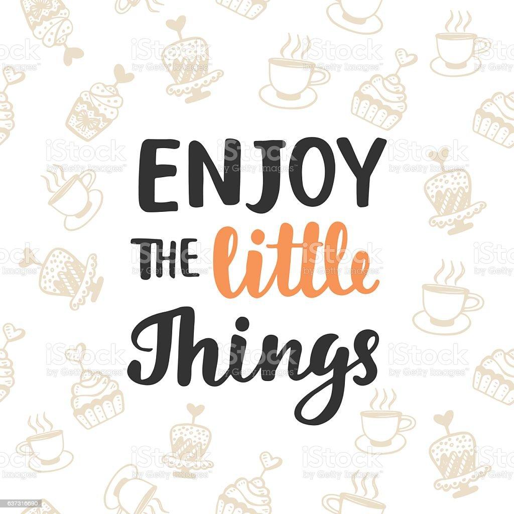 Enjoy the little things. Hand written brush lettering vector art illustration