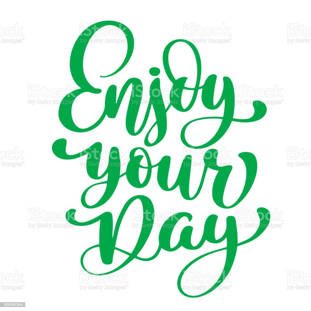 Enjoy Your Day Hand Drawn Text. Trendy Hand Lettering Quote, Fashion  Graphics, Art