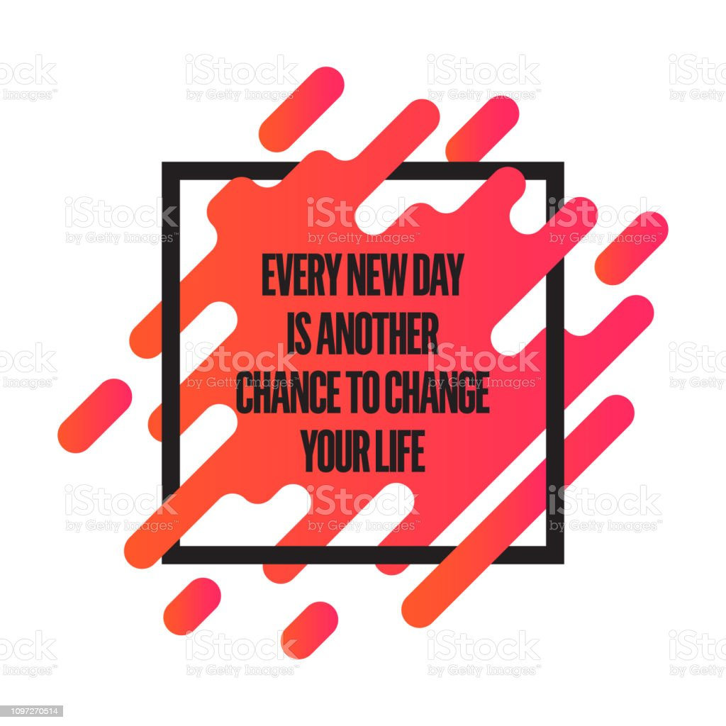 Every New Day is Another Chance to Change Your Life. Inspiring...